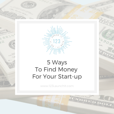 5 Ways To Find Money For Your Start-up